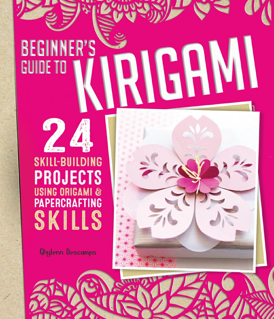 Beginner's Guide to Kirigami: 24 Skill-Building Projects for the Absolute Beginner.
