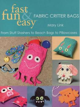 Fast Fun & Easy Fabric Critter Bags